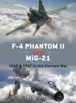 F-4 Phantom II Vs MiG-21 : USAF and VPAF in the Vietnam War - Peter E. Davies