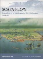 Scapa Flow : The Defences of Britain's Great Fleet Anchorage 1914-45 - Angus Konstam