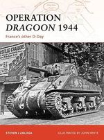 Operation Dragoon 1944 : France's Other D-Day - Steven J. Zaloga