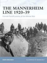 The Mannerheim Line 1920-39 : Finnish Fortifications of the Winter War - Bair Irincheev