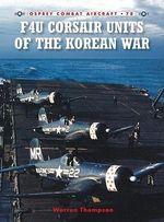 F4u Corsair Units of the Korean War : Combat Aircraft - Warren Thompson