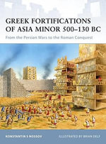 Greek Fortifications of Asia Minor 500-130 BC : From the Persian Wars to the Roman Conquest - Konstantin S. Nossov