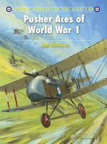 Pusher Aces of World War 1 : Osprey Aircraft of the Aces - Jon Guttman