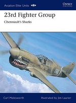 23rd Fighter Group : Chennault's Sharks - Carl Molesworth