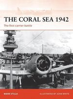 The Coral Sea 1942 : The First Carrier Battle - Mark Stille