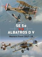 SE 5a Vs Albatros D V : World War I 1917-18 - Jon Guttman