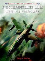 F-105 Thunderchief Units of the Vietnam War - Peter E. Davies