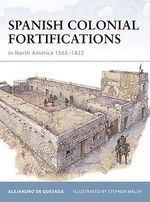 Spanish Colonial Fortifications In North America 1565-1822 : Fortress - Alejandro De Quesada