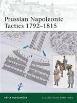 Prussian Napoleonic Tactics 1792-1815 : Elite - Peter Hofschroer