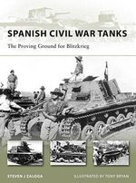 Spanish Civil War Tanks : The Proving Ground for Blitzkrieg - Steven J. Zaloga