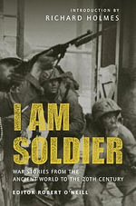 I am Soldier : War Stories, from the Ancient World to the 20th Century - Richard Holmes