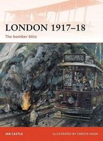 London 1917-18 : The Bomber Blitz - Ian Castle