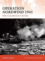Operation Nordwind 1945 : Hitler's Last Offensive in the West - Steven J. Zaloga