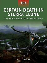 Certain Death In Sierra Leone - The SAS And Operation Barras 2000 - Will Fowler