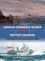 German Commerce Raider Vs British Cruiser : The Atlantic and the Pacific 1941 - Robert Forczyk