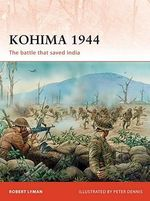 Kohima 1944 : The Battle That Saved India - Robert Lyman