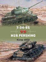 T-34-85 Vs. M26 Pershing : Korea 1950 - Steven J. Zaloga