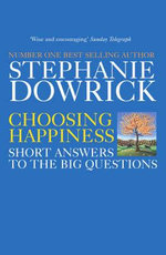 Choosing Happiness - Stephanie Dowrick