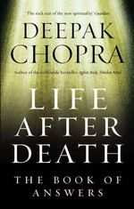 Life After Death : The Book of Answers - Deepak Chopra