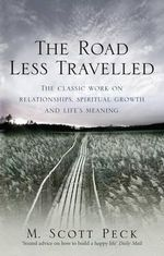 The Road Less Travelled : A New Psychology of Love, Traditional Values and Spiritual Growth - M. Scott Peck
