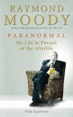 Paranormal : My Life in Pursuit of the Afterlife - Dr. Raymond Moody
