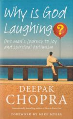 Why Is God Laughing?  : One Man's Journey to Joy and Spiritual Optimism - Deepak Chopra