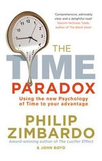 The Time Paradox :  Using the New Psychology of Time to Your Advantage - Philip G. Zimbardo