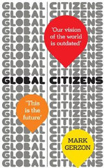 Global Citizens : How Our Vision of the World is Outdated, and What We Can Do About it - Mark Gerzon