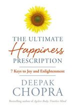 The Ultimate Happiness Prescription :  7 Keys to Joy and Enlightenment - Deepak Chopra