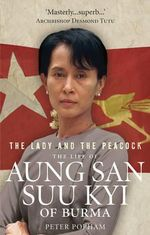 The Lady And The Peacock : The Life of Aung San Suu Kyi of Burma - Peter Popham
