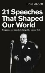 21 Speeches That Shaped Our World : The People and Ideas That Changed the Way We Think - Chris Abbott