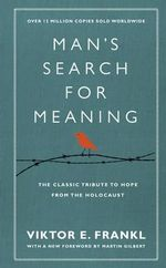 Man's Search for Meaning : The Classic Tribute to Hope from the Holocaust - Viktor E. Frankl