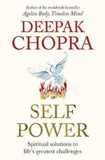 Self Power : The Spiritual Solutions to Life's Greatest Challenges - Deepak Chopra