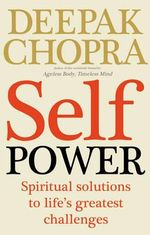 Self Power : Spiritual Solutions to Life's Greatest Challenges - Deepak Chopra