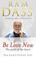 Be Love Now : The Path of the Heart - Ram Dass
