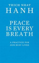 Peace is Every Breath : A Practice for Our Busy Lives - Thich Nhat Hanh