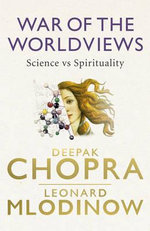 War of the Worldviews : Science vs Spirituality - Deepak Chopra