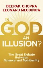 Is God an Illusion : The Great Debate Between Science and Spirituality - Deepak Chopra