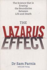 The Lazarus Effect : The Science That is Rewriting the Boundaries Between Life and Death - Sam Parnia