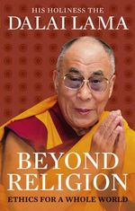Beyond Religion : Ethics for a Whole World - Dalai Lama XIV