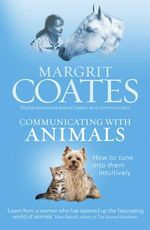Communicating with Animals : How to Tune into Them Intuitively - Margrit Coates