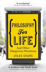 Philosophy for Life : And Other Dangerous Situations - Jules Evans