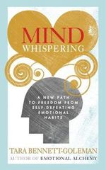 Mind Whispering : A New Map to Freedom from Self-defeating Emotional Habits - Tara Bennett-Goleman