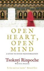 Open Heart, Open Mind  : A Guide to Inner Transformation - Tsoknyi Rinpoche