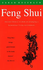 Feng Shui : Ancient Chinese Wisdom on Arranging a Harmonious Living Environment - Sarah Rossbach