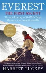Everest - The First Ascent : The Untold Story of Griffith Pugh, the Man Who Made it Possible - Harriet Tuckey