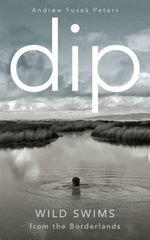 Dip : Wild Swims and Stories from the Borderlands - Andrew Fusek Peters