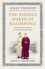 The Noodle Maker of Kalimpong : The Untold Story of My Struggle for Tibet - Gyalo Thondup