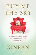Buy Me the Sky : The Remarkable Truth of China's One-Child Generations - Xinran