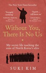 Without You, There is No Us : My Secret Life Teaching the Sons of North Korea's Elite - Suki Kim